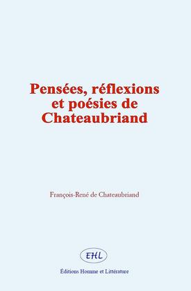 Pensées, réflexions et poésies de Chateaubriand