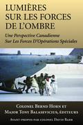 Lumieres sur les forces de l'ombre: Une perspective canadienne sur les Forces d'operations speciales