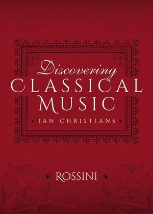 Discovering Classical Music: Rossini