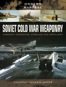 Soviet Cold War Weaponry: Aircraft, Warships, Missiles and Artillery