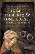 Crime, Clemency & Consequence in Britain 1821–39