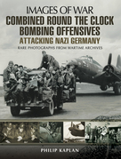 Combined Round the Clock Bombing Offensive: Attacking Nazi Germany