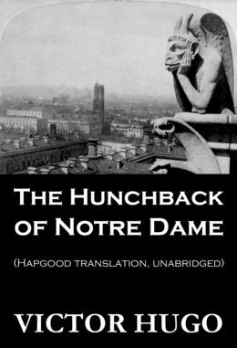 The Hunchback of Notre Dame (Hapgood Translation, Unabridged)