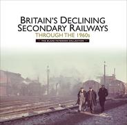 Britains Declining Secondary Railways through the 1960s
