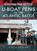 Building for Battle: U-Boat Pens of the Atlantic Battle