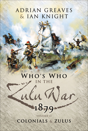 Who's Who in the Zulu War, 1879:  The Colonials and The Zulus
