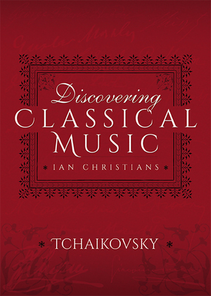 Discovering Classical Music: Tchaikovsky