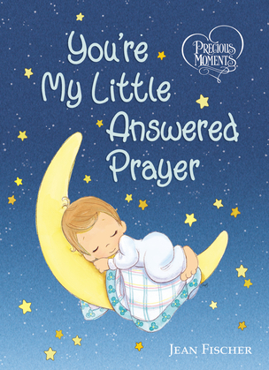 Precious Moments: You're My Little Answered Prayer