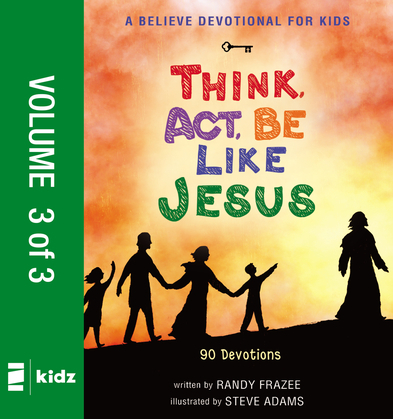 A Believe Devotional for Kids: Think, Act, Be Like Jesus, Vol. 3
