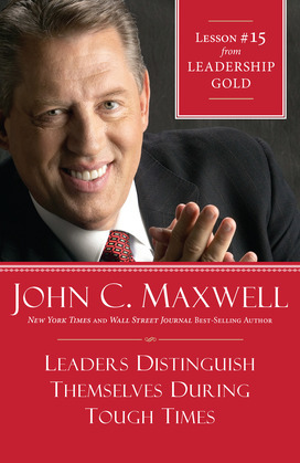 Leaders Distinguish Themselves During Tough Times