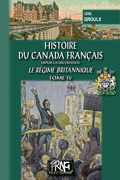 Histoire du Canada français (le régime britannique) • Tome 4