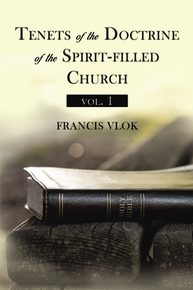 Tenets of the Doctrine of the Spirit-filled Church vol. 1