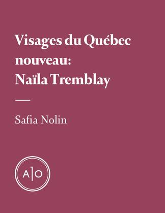 Visages du Québec nouveau: Naïla Tremblay