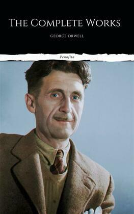 The Complete Works of George Orwell (Illustrated)