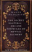 The Secret Esoteric Arcane Formulas of Mental Alchemy