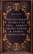 The Esoteric Secrets of Energy; Prana; Power; Vril & Animal Magnetism