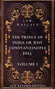 The Prince of India or Why Constantinople Fell Volume 1