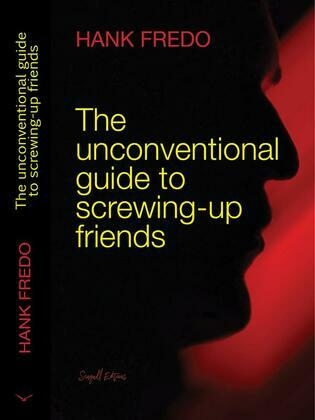 The unconventional guide to screwing-up friends