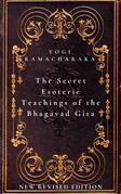 The Secret Esoteric Teachings of the Bhagavad Gita