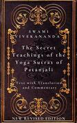 The Secret Teachings of the Yoga Sutras of Patanjali: Text with Translation and Commentary