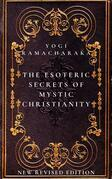 The Esoteric Secrets of Mystic Christianity: The Inner Teachings of the Master