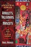 The Ancestral Power of Amulets, Talismans, and Mascots