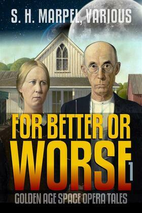 For Better or Worse: Golden Age Space Opera Tales Volume 01