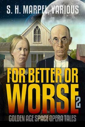 For Better or Worse: Golden Age Space Opera Tales Volume 02