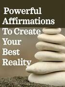 Powerful Affirmations To Create Your Best Reality