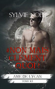 #Non Mais Clément Quoi ! (Ame de Lycan T.4.5)