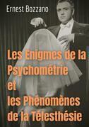 Les Enigmes de la Psychométrie et les Phénomènes de la Télesthésie