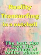 Reality Transurfing in a nutshell - The best tips from Vadim Zeland