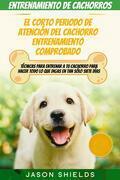 Entrenamiento De Cachorros: El Corto Periodo De Atención Del Cachorro Entrenamiento Comprobado.
