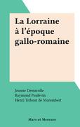 La Lorraine à l'époque gallo-romaine