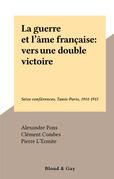 La guerre et l'âme française : vers une double victoire