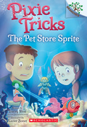 The Pet Store Sprite: A Branches Book (Pixie Tricks #3)