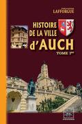 Histoire de la Ville d'Auch (Tome Ier)