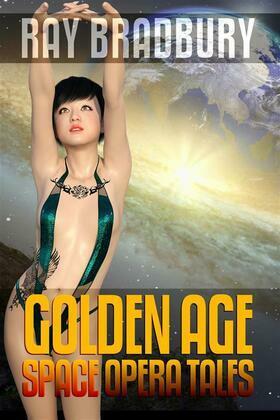 Ray Bradbury: Golden Age Space Opera Tales