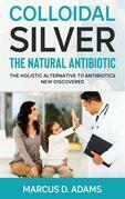 Colloidal Silver - The Natural Antibiotic