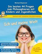 Ich und meine Welt - Die besten 44 Fragen zum Philosophieren mit Kindern und Jugendlichen