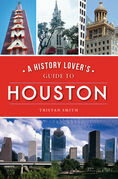 A History Lover's Guide to Houston