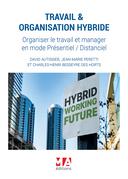Travail & organisation hybride. Organiser le travail et manager en mode Présentiel / Distanciel