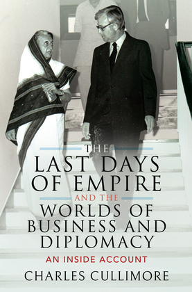 The Last Days of Empire and the Worlds of Business and Diplomacy