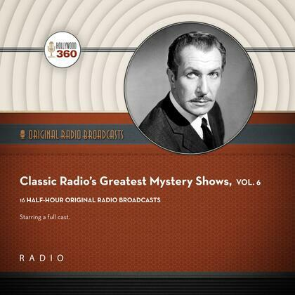 Classic Radio's Greatest Mystery Shows, Vol. 6