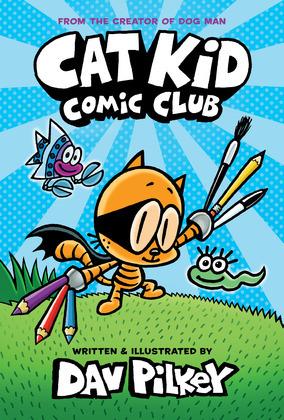 Cat Kid Comic Club: A Graphic Novel (Cat Kid Comic Club #1): From the Creator of Dog Man