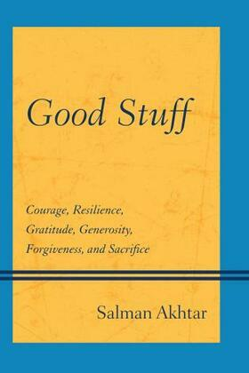 Good Stuff: Courage, Resilience, Gratitude, Generosity, Forgiveness, and Sacrifice