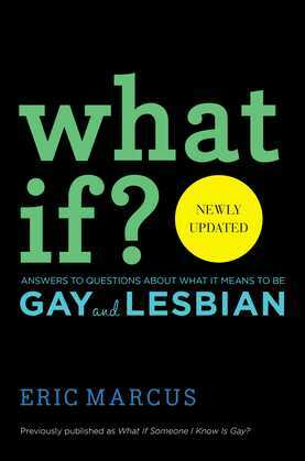 What If?: Answers to Questions About What it Means to Be Gay