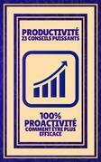 Productivité 23 Conseils Puissants - 100% Proactivité Comment Être Plus Efficace