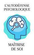 L'autodéfense Psychologique Dissiper Les Pensées Négatives - Maîtrise De Soi Maîtrisez Votre Vie Et Votre Esprit