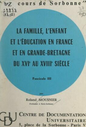 La famille, l'enfant et l'éducation en France et en Grande-Bretagne, du XVIe au XVIIIe siècle